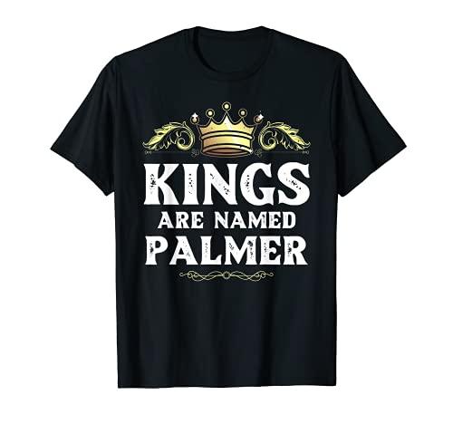 Kings Are Named PALMER Regalo Divertido Nombre Personalizado Broma Hombres Camiseta