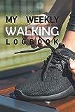 My Weekly Walking Logbook: Weekly Walking Journal:Tie Shoelaces Black Sport Shoe Cover-Target & Goal Challenge,Step Count Workout Book,Fitness Walker ... Girl,Woman
