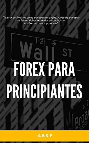 FOREX PARA PRINCIPIANTES: + MITOS Y VERDADES (Spanish Edition)