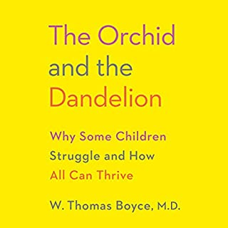 The Orchid and the Dandelion     Why Some Children Struggle and How All Can Thrive              Written by:                                                                                                                                 W. Thomas Boyce                               Narrated by:                                                                                                                                 Fred Sanders                      Length: 10 hrs and 23 mins     1 rating     Overall 5.0
