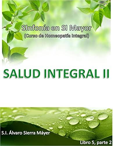 5. SALUD INTEGRAL (Curso de Homeopatía Integral V, parte II) (Spanish Edition)