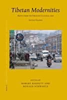 Tibetan Modernities: Notes from the Field on Cultural and Social Change: PIATS 2003 (Brill's Tibetan Suudies Library)