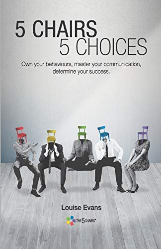 5 CHAIRS 5 CHOICES: Own your behaviours, master your communication, determine your success. (English Edition)