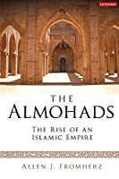 The Almohads: The Rise of an Islamic Empire (Library of Middle East History)