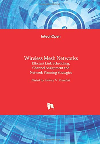 Wireless Mesh Networks: Efficient Link Scheduling, Channel Assignment and Network Planning Strategies