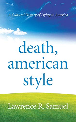 Image of Death, American Style: A Cultural History of Dying in America