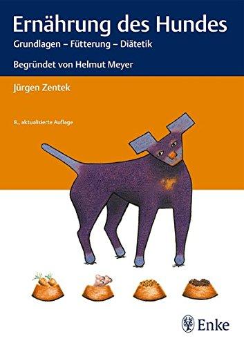Ernährung des Hundes: Grundlagen - Fütterung - Diätetik Begründet...
