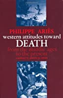 Western Attitudes Toward Death: From the Middle Ages to the Present (Johns Hopkins Symposia in Comparative History)