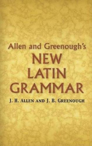 Allen and Greenough's New Latin Grammar (Dover Language...