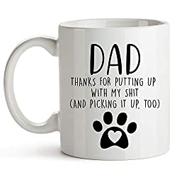 "White coffee mug with the words ""DAD thanks for putting up with my shit (and picking it up too)."""