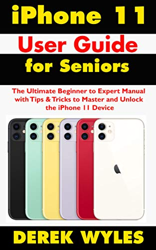 iPhone 11 User Guide for Seniors 2020: The Ultimate Beginner to Expert Manual with Tips & Tricks to Master and Unlock the iPhone 11 Device