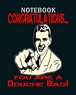 Notebook: congratulations you are a douchebag - 50 sheets, 100 pages - 8 x 10 inches