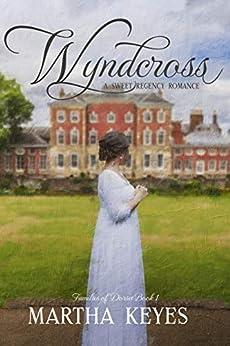 Wyndcross: A Sweet Regency Romance (Families of Dorset Book 1) by [Martha Keyes]
