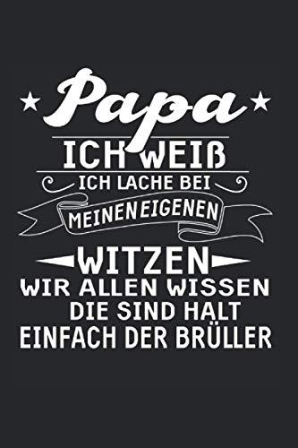 Papa ich weiß Ich Lache Bei Meinen Eigenen Witzen: Papa Lustig & Vater Kinder Notizbuch 6' x 9' Eltern Geschenk für Tochter & Sohn