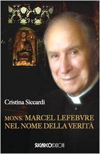 Mons. Marcel Lefebvre. Nel nome della verità