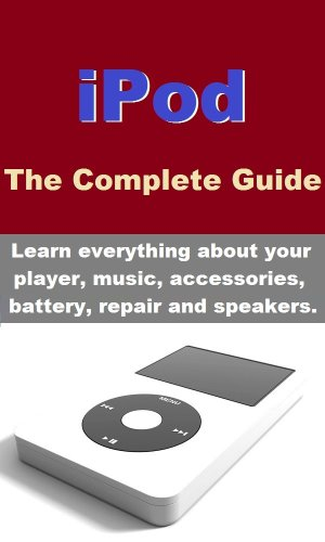 iPod - Learn everything about your player, music, accessories, battery, repair and speakers. (English Edition)