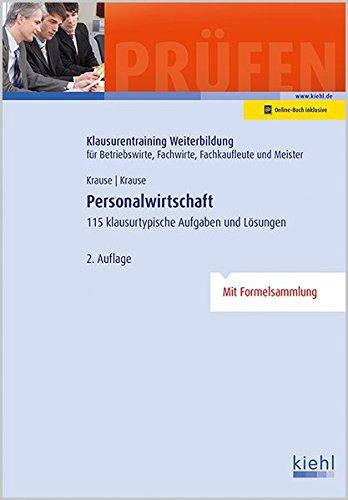Personalwirtschaft: Mehr als 100 klausurtypische Aufgaben und Lösungen (Klausurentraining Weiterbildung - für Betriebswirte, Fachwirte, Fachkaufleute und Meister)