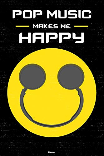 Pop Music Makes Me Happy Planner: Pop Music Smiley Headphones Music Calendar 2020 - 6 x 9 inch 120 pages gift