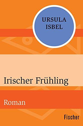 Irischer Frühling: Roman
