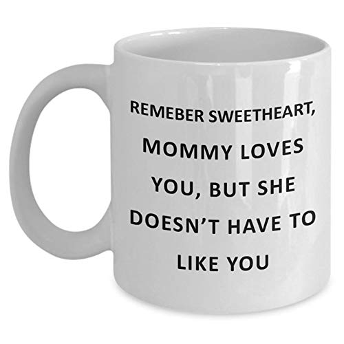 But she doesn't have to like you 11 oz ceramic mug