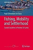 Fishing, Mobility and Settlerhood: Coastal Socialities in Postwar Sri Lanka (MARE Publication Series (20))