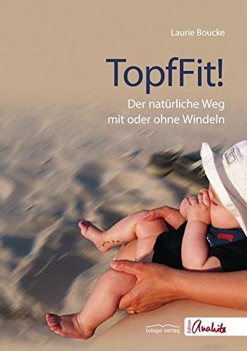 TopfFit!: Der natürliche Weg mit oder ohne Windeln (Edition Anahita)