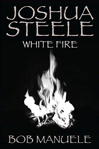 Joshua Steele: White Fire (English Edition)