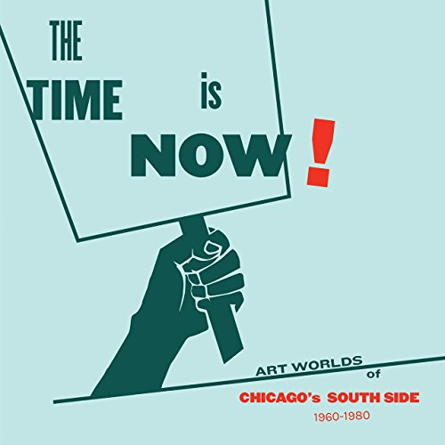 The Time Is Now!: Art Worlds of Chicago's South Side, 1960-1980