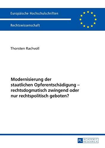 Modernisierung der staatlichen Opferentschädigung – rechtsdogmatisch zwingend oder nur rechtspolitisch geboten? (Europäische Hochschulschriften Recht, Band 5880)