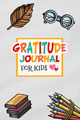 Gratitude Journal for Kids: Book Bag Pencil Alarm Clock Calculator Funny Glasses Kids Friendly Cover and Journal to Teach Kids to Practice Gratitude Daily Diary to Give Thanks
