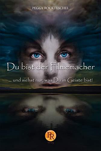 Du bist der Filmemacher: ... und siehst nur, was Du im Geiste bist.