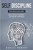 Self Discipline: This Book Includes: Build Mental Toughness and Rewire Your Brain