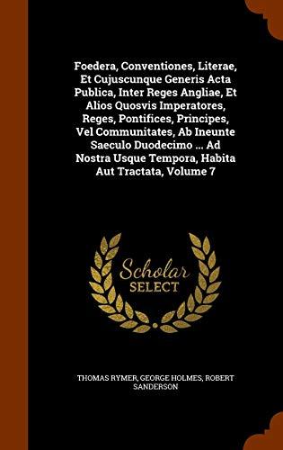 Foedera, Conventiones, Literae, Et Cujuscunque Generis Acta Publica, Inter Reges Angliae, Et...