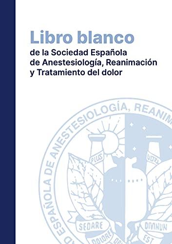 Libro Blanco de la Sociedad Española de Anestesia y Reanimación: E-Book