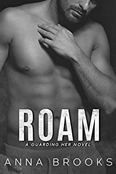 Roam: A Forbidden Second Chance Bodyguard Romance (Guarding Her Book 5) by [Anna Brooks]