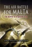 The Air Battle for Malta: The Diaries of a Spitfire Pilot (English Edition)