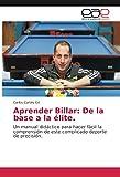 Aprender Billar: De la base a la élite.: Un manual didáctico para hacer fácil la comprensión de este complicado deporte de precisión.