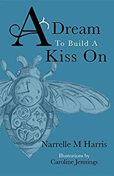 A Dream To Build A Kiss On by [Narrelle M Harris]
