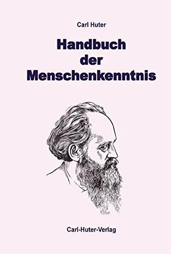 Handbuch der Menschenkenntnis: nach meinem System der wissenschaftlichen Psychophysiognomik. Körper-, Kopf-, Gesichts- und Augenausdruckskunde.