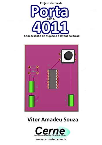 Projeto alarme de Porta com o CI 4011 Com desenho de esquema e layout no KiCad (Portuguese Edition)
