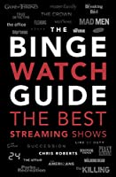 The Ultimate Bingewatching Guide: The Best Television and Streaming Shows Reviewed