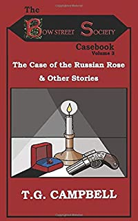 The Case of the Russian Rose & Other Stories: The Bow Street Society Casebook Volume 3
