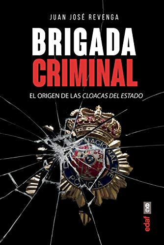 Brigada criminal. El origen de las cloacas del Estado (Crónicas de la Historia)
