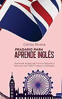 Frasario Para Aprender Inglés: Aprende Inglés de Forma Rápida y Sencilla con 1001 Frases y Diálogos