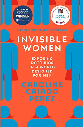 Invisible Women: Exposing Data Bias in a World Designed for Men