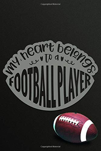 My Heart Belongs To A Football Player: Football Notebook & Journal Gifts for Kids (Boys & Girls) & Adults (Men & Women) Especially Superbowl / Super ... Interior Pages.) (Football Fans, Band 14)