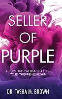 Seller of Purple: A Christian Woman's Guide to Entrepreneurship