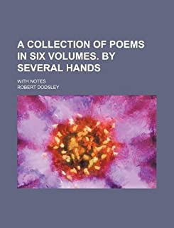 A Collection of Poems in Six Volumes. by Several Hands; With Notes