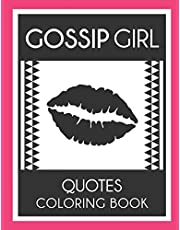 Gossip Girl Quotes Coloring Book: A Cool Coloring Book for Fans of Gossip Girl, Lot of Designs to Color, Relax and Relieve Stress.