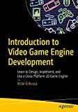 Introduction to Video Game Engine Development: Learn to Design, Implement, and Use a Cross-Platform 2D Game Engine